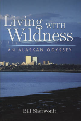 Living with Wildness: An Alaskan Odyssey