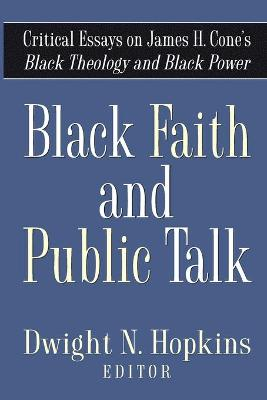 Black Faith and Public Talk: Critical Essays on James H.Cone's Black Theology and Black Power