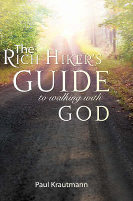 The Rich Hiker's Guide to Walking with God