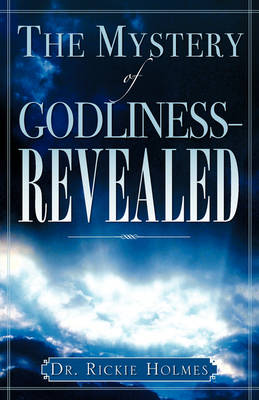 The Mystery of Godliness--Revealed