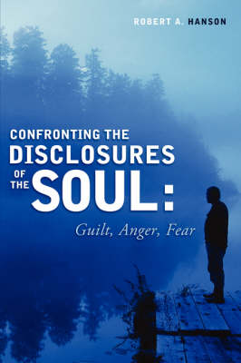 Confronting the Disclosure's of the Soul: Guilt, Anger, Fear