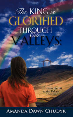 The King Is Glorified Through Our Valleys