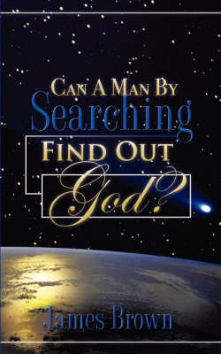 Can a Man by Searching Find Out God?