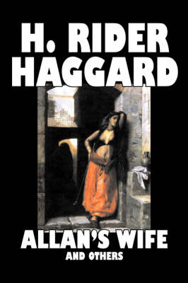 Allan's Wife and Others by H. Rider Haggard, Fiction, Fantasy, Historical, Action & Adventure, Fairy Tales, Folk Tales, Legends & Mythology