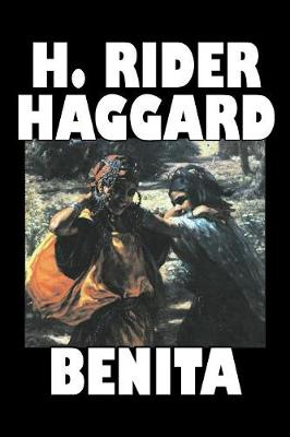 Benita by H. Rider Haggard, Fiction, Fantasy, Historical, Action & Adventure, Fairy Tales, Folk Tales, Legends & Mythology
