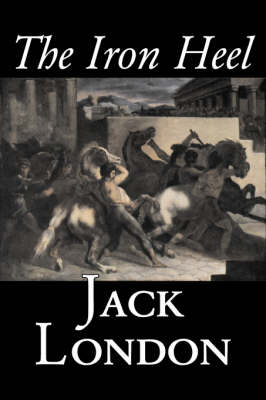 The Iron Heel by Jack London, Fiction, Action & Adventure