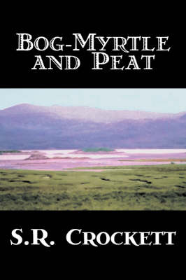 Bog-Myrtle and Peat by S. R. Crockett, Fiction, Literary, Action & Adventure