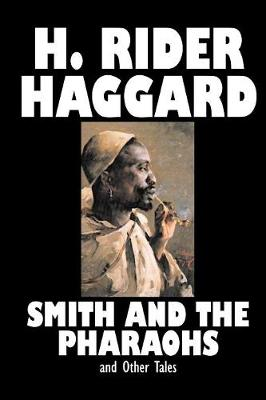 Smith and the Pharaohs and Other Tales by H. Rider Haggard, Fiction, Fantasy, Historical, Fairy Tales, Folk Tales, Legends & Mythology, Short Stories