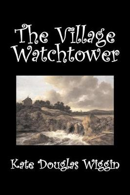 The Village Watchtower by Kate Douglas Wiggin, Fiction, Historical, United States, People & Places, Readers - Chapter Books