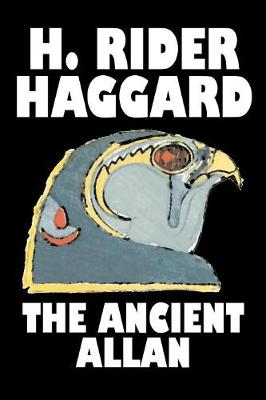 The Ancient Allan by H. Rider Haggard, Fiction, Fantasy, Historical, Action & Adventure, Fairy Tales, Folk Tales, Legends & Mythology