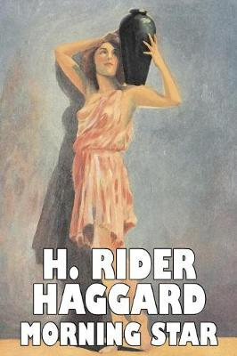 Morning Star by H. Rider Haggard, Fiction, Fantasy, Historical, Action & Adventure, Fairy Tales, Folk Tales, Legends & Mythology