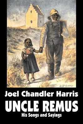 Uncle Remus: His Songs and Sayings by Joel Chandler Harris, Fiction, Classics