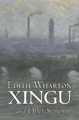 Xingu and Other Stories by Edith Wharton, Fiction, Horror, Fantasy, Classics