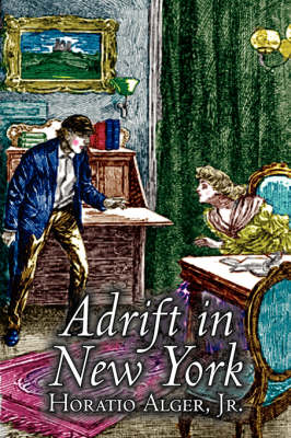 Adrift in New York by Horatio Alger, Jr., Fiction, Historical, Action & Adventure
