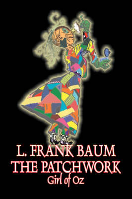 The Patchwork Girl of Oz by L. Frank Baum, Fiction, Fantasy, Fairy Tales, Folk Tales, Legends & Mythology