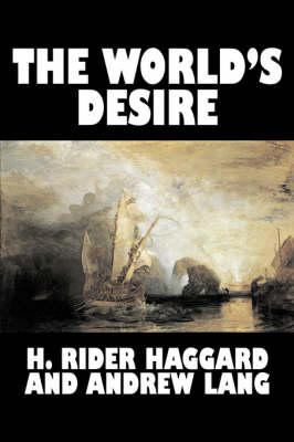 The World's Desire by H. Rider Haggard, Fiction, Fantasy, Historical, Action & Adventure, Fairy Tales, Folk Tales, Legends & Mythology