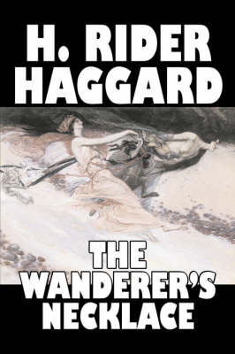 The Wanderer's Necklace by H. Rider Haggard, Fiction, Fantasy, Historical, Action & Adventure, Fairy Tales, Folk Tales, Legends & Mythology