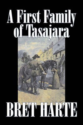 A First Family of Tasajara by Bret Harte, Fiction, Literary, Westerns, Historical