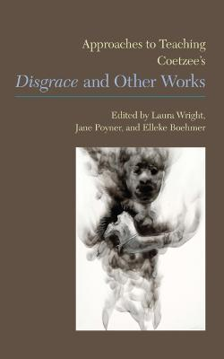 Approaches to Teaching Coetzee's 'Disgrace' and Other Works
