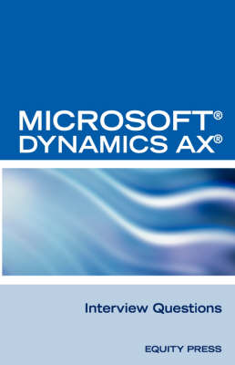 Microsoft (R) Dynamics Ax (R) Interview Questions: Unofficial Microsoft Dynamics Ax Axapta Certification Review