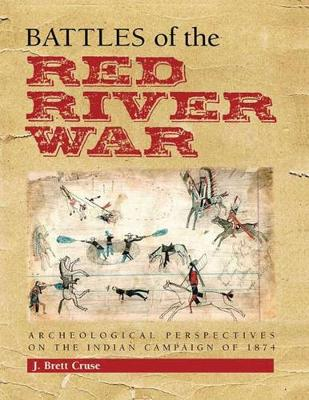 Battles of the Red River War: Archeological Perspectives on the Indian Campaign of 1874