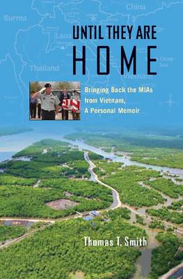 Until They Are Home: Bringing Back the MIAs from Vietnam, a Personal Memoir