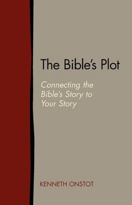 The Bible's Plot: Connecting the Bible's Story to Your Story