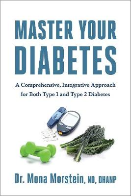 Master Your Diabetes: A Comprehensive, Integrative Approach For Successfully Treating Both Type 1 and 2 Diabetics