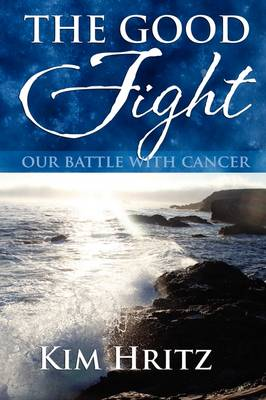 The Good Fight: Our Battle with Cancer