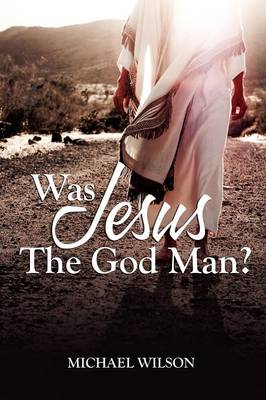 Was Jesus the God Man?