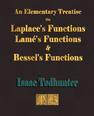 An Elementary Treatise on Laplace's Functions, Lame's Functions and Bessel's Functions