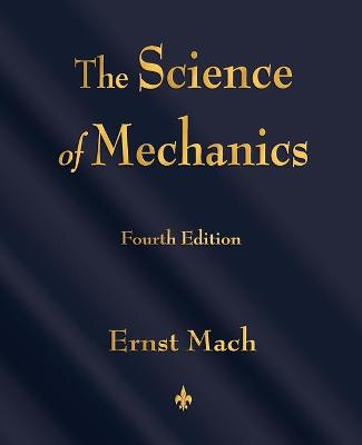 The Science of Mechanics: A Critical and Historical Account of Its Development