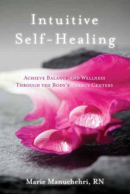 Intuitive Self-Healing: Achieve Balance and Wellness Through the Body's Energy Centers