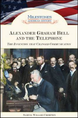 Alexander Graham Bell and the Telephone: The Invention That Changed Communication