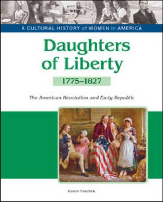Daughters of Liberty: The American Revolution and the Early Republic, 1775-1827