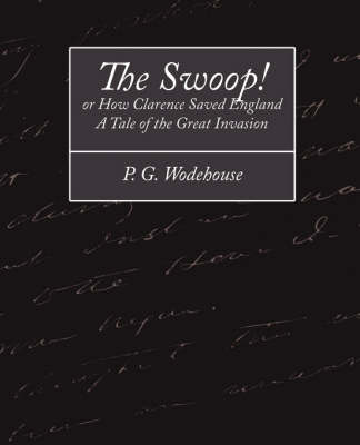 The Swoop! or How Clarence Saved England - A Tale of the Great Invasion