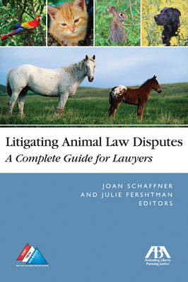 Litigating Animal Law Disputes: The Complete Guide for Lawyers