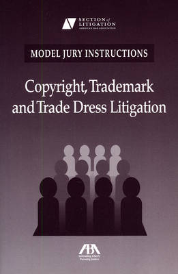 Model Jury Instructions: Copyright, Trademark and Trade Dress Litigation