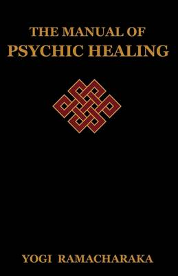 The Manual of Psychic Healing
