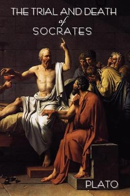 The Trial and Death of Socrates: By Plato