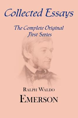 Collected Essays: Complete Original First Series