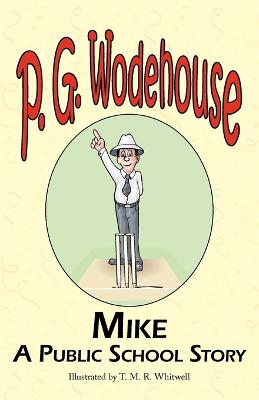 Mike: A Public School Story - From the Manor Wodehouse Collection, a Selection from the Early Works of P. G. Wodehouse