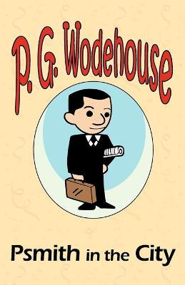 Psmith in the City - From the Manor Wodehouse Collection, a Selection from the Early Works of P. G. Wodehouse