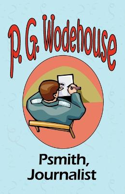 Psmith, Journalist - From the Manor Wodehouse Collection, a Selection from the Early Works of P. G. Wodehouse