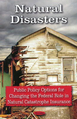 Natural Disasters: Public Policy Options for Changing the Federal Role in Natural Catastrophe Insurance