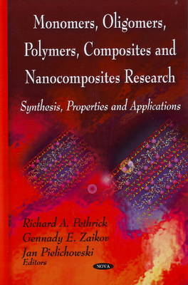 Monomers, Oligomers, Polymers, Composites & Nanocomposites Research: Synthesis, Properties & Applications