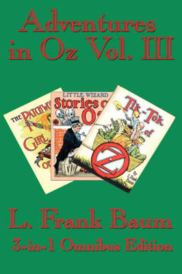 Adventures in Oz Vol. III: The Patchwork Girl of Oz, Little Wizard Stories of Oz, Tik-Tok of Oz