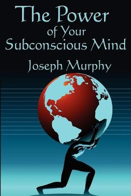 The Power of Your Subconscious Mind: Complete and Unabridged