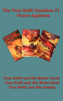 The Tom Swift Omnibus #1: Tom Swift and His Motor-Cycle, Tom Swift and His Motor-Boat, Tom Swift and His Airship
