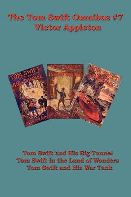 The Tom Swift Omnibus #7: Tom Swift and His Big Tunnel, Tom Swift in the Land of Wonders, Tom Swift and His War Tank
